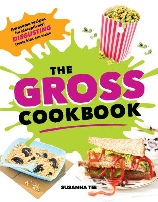 Image for The Gross Cookbook: Awesome recipes for (deceptively) disgusting treats kids can make