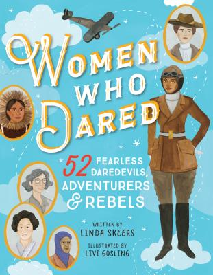 Image for WOMEN WHO DARED: 52 STORIES OF FEARLESS DAREDEVILS, ADVENTURERS & REBELS