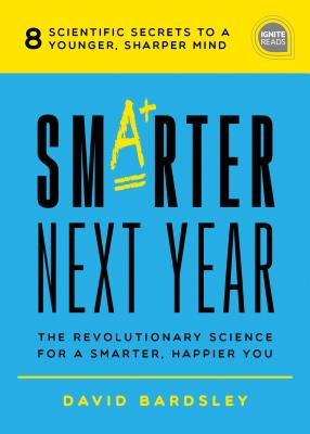 Image for Smarter Next Year: The Revolutionary Science for a Smarter, Happier You (Ignite Reads)