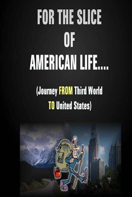 Image for For the Slice of American Life…(Journey FROM Third World TO United States)