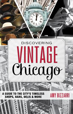 Image for Discovering Vintage Chicago: A Guide to the Citys Timeless Shops, Bars, Delis & More
