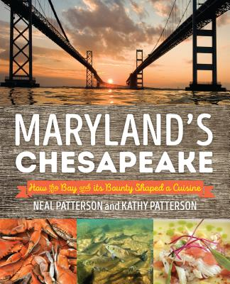 Maryland's Chesapeake: How the Bay and Its Bounty Shaped a Cuisine, Patterson, Neal; Patterson, Kathryn Wielech