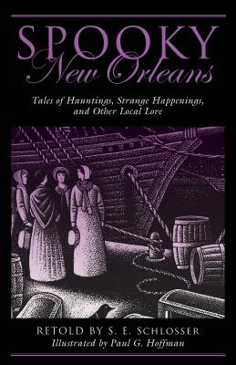Spooky New Orleans: Tales of Hauntings, Strange Happenings, and Other Local Lore, Schlosser, S. E.