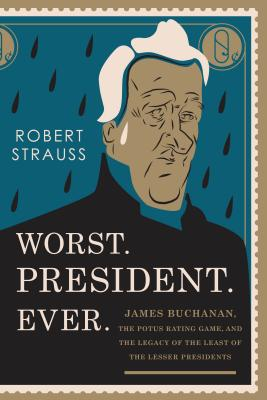 Image for Worst. President. Ever.: James Buchanan, the POTUS Rating Game, and the Legacy of the Least of the Lesser Presidents