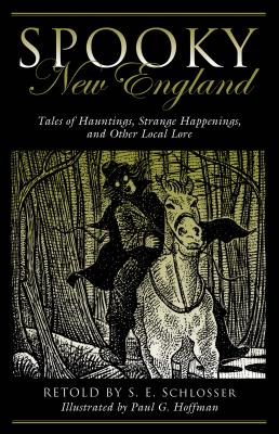 Spooky New England: Tales Of Hauntings, Strange Happenings, And Other Local Lore, Schlosser, S. E.