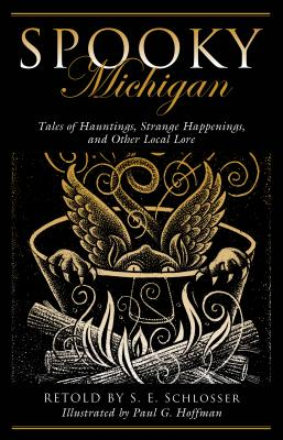 Spooky Michigan: Tales of Hauntings, Strange Happenings, and Other Local Lore, Schlosser, S. E.