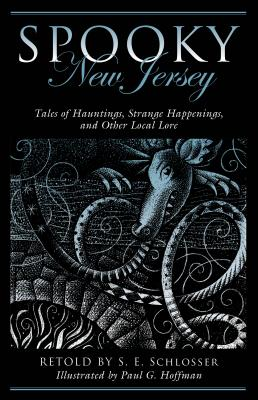 Spooky New Jersey: Tales of Hauntings, Strange Happenings, and Other Local Lore, Schlosser, S. E.