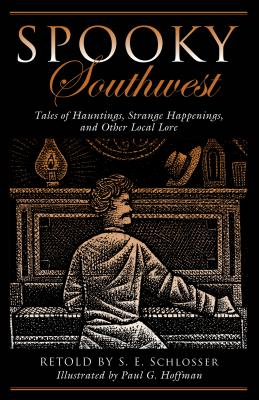 Spooky Southwest: Tales Of Hauntings, Strange Happenings, And Other Local Lore, Schlosser, S. E.