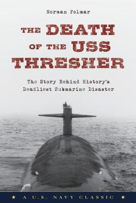 Image for The Death of the USS Thresher: The Story Behind History's Deadliest Submarine Disaster
