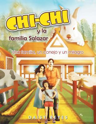 CHICHI y la familia Salazar: Una familia, un conejo y un milagro (Spanish Edition), Reyes, Daisy