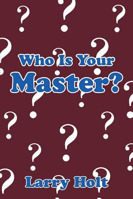 Who Is Your Master?, Holt, Larry