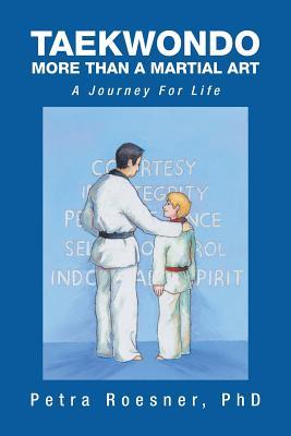 Taekwondo - More than a Martial Art: A Journey for Life, Roesner, PhD Petra