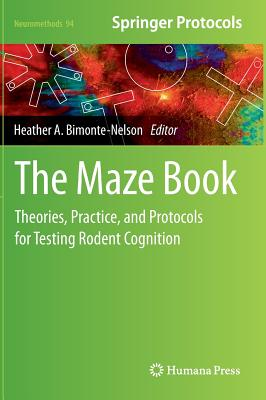 Image for The Maze Book: Theories, Practice, and Protocols for Testing Rodent Cognition (Neuromethods)