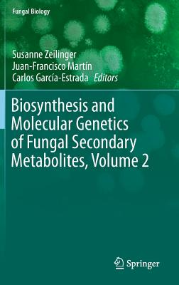 Biosynthesis and Molecular Genetics of Fungal Secondary Metabolites, Volume 2 (Fungal Biology)