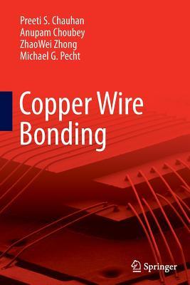 Copper Wire Bonding, Chauhan, Preeti S; Choubey, Anupam; Zhong, ZhaoWei; Pecht, Michael G