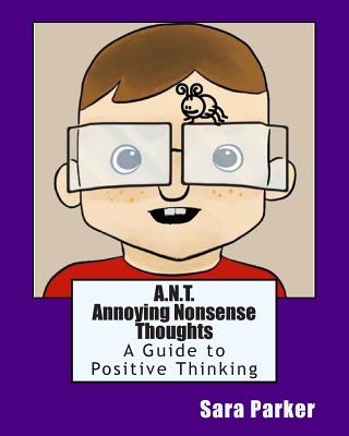 Image for A.N.T.  Annoying Nonsense Thoughts: A Guide to Positive Thinking (Tame the Brain)