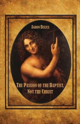 Image for Passion of the Baptist, Not the Christ, The
