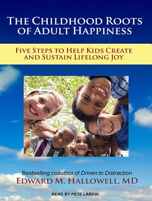 Image for The Childhood Roots of Adult Happiness: Five Steps to Help Kids Create and Sustain Lifelong Joy