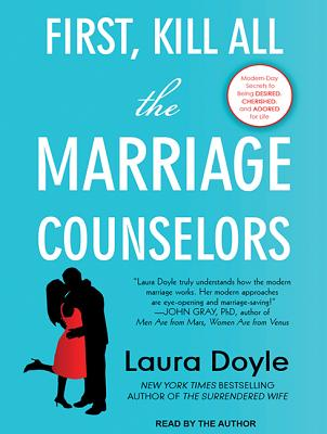 Image for First, Kill All the Marriage Counselors: Modern-day Secrets to Being Desired, Cherished, and Adored for Life