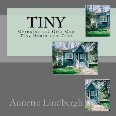Image for Tiny: Greening the Grid One Tiny House at a Time