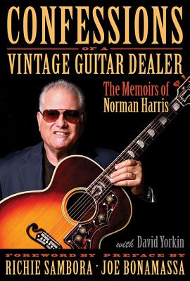 Image for CONFESSIONS OF A VINTAGE GUITAR DEALER: THE MEMOIRS OF NORMAN HARRIS FOREWORD BY RICHIE SAMBORA