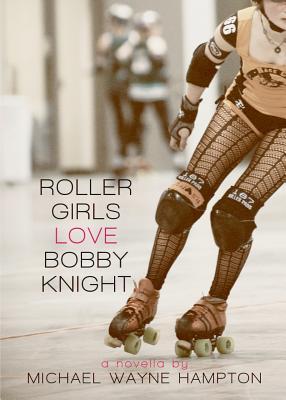 Roller Girls Love Bobby Knight, Hampton, Michael Wayne