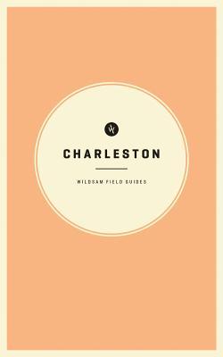 CHARLESTON (WILDSAM FIELD GUIDES), BRUCE, TAYLOR
