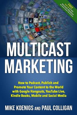 Image for MULTICAST MARKETING HOW TO PODCAST, PUBLISH AND PROMOTE YOUR CONTENT TO THE WORLD...