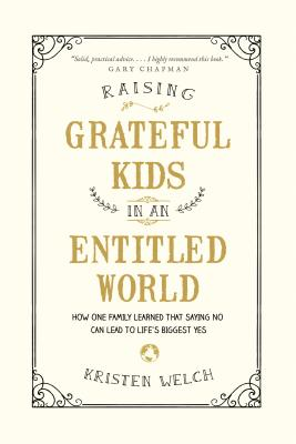 Image for Raising Grateful Kids in an Entitled World: How One Family Learned That Saying No Can Lead to Life's Biggest Yes