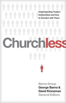 Churchless: Understanding Today's Unchurched and How to Connect with Them, David Kinnaman