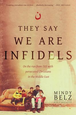 Image for They Say We Are Infidels: On the Run from ISIS with Persecuted Christians in the Middle East (Signed)