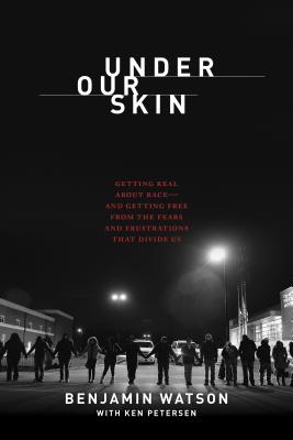 Image for Under Our Skin: Getting Real about Race--and Getting Free from the Fears and Frustrations that Divide Us