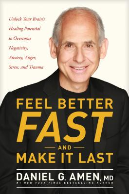 Image for Feel Better Fast and Make It Last: Unlock Your Brain's Healing Potential to Overcome Negativity, Anxiety, Anger, Stress, and Trauma
