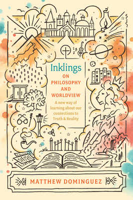 Image for Inklings on Philosophy and Worldview: Inspired by C.S. Lewis, G.K. Chesterton, and J.R.R. Tolkien (Engaged Schools Curriculum)