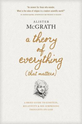 Image for A Theory of Everything (That Matters): A Brief Guide to Einstein, Relativity, and His Surprising Thoughts on God