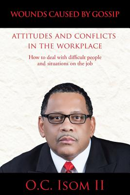 Image for Wounds Caused By Gossip Attitudes and Conflicts  in the Workplace: How To Deal With Difficult People and Situations on the Job