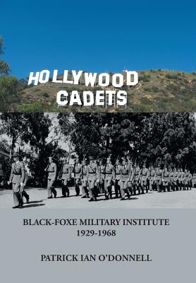 Hollywood Cadets: Black-Foxe Military Institute 1928-1968, O'Donnell, Patrick Ian