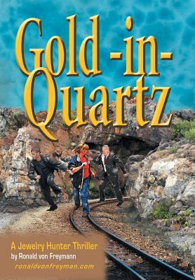 Gold in Quartz: A Jewelry Hunter Thriller, Freymann, Ronald Von