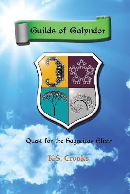Guilds of Galyndor: Quest for the Sagacitas Elixir, Crooks, K. S.