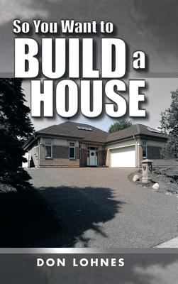 Image for So You Want to Build a House