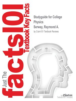 Studyguide for College Physics by Serway, Raymond A., ISBN 9781285762494, Cram101 Textbook Reviews