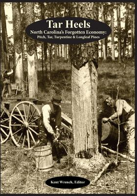 Image for Tar Heels: North Carolina's Forgotton Economy: Pitch, Tar, Turpentine & Longleaf Pines