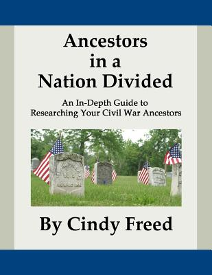 Image for Ancestors in a Nation Divided: An In-Depth Guide to Researching Your Civil War Ancestors