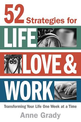 Image for 52 Strategies for Life, Love & Work: Transforming Your Life One Week at a Time