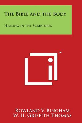 The Bible and the Body: Healing in the Scriptures, Bingham, Rowland V.