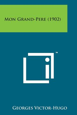 Mon Grand-Pere (1902) (French Edition), Victor-Hugo, Georges