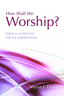 Image for How Shall We Worship?: Biblical Guidelines for the Worship Wars