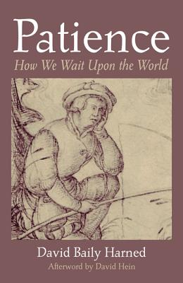 Patience: How We Wait Upon the World, David Baily Harned