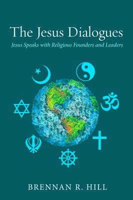 Image for The Jesus Dialogues: Jesus Speaks with Religious Founders and Leaders