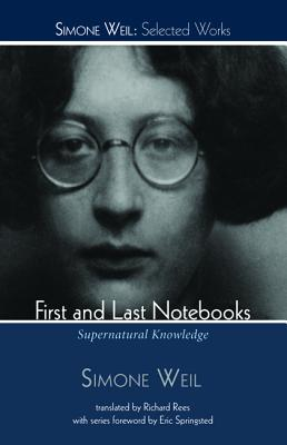 First and Last Notebooks: Supernatural Knowledge (Simone Weil: Selected Works), Simone Weil